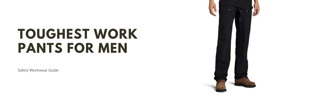 toughest work pants for men